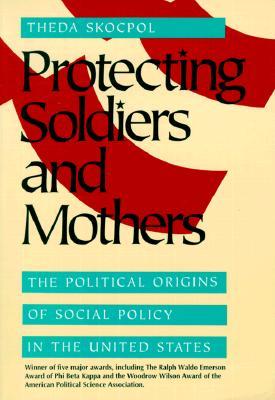 Protecting Soldiers and Mothers By Skocpol, Theda