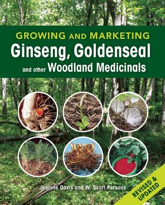 Growing and Marketing Ginseng, Goldenseal and Other Woodland Medicinals By Davis, Jeanine/ Persons, W. Scott